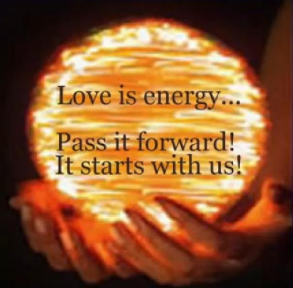 LOVE energy pass it forward