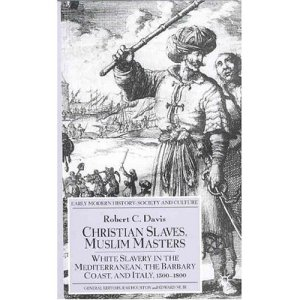 White Slavery in Mediterranean, the Barbary Coast, and Italy 1500 - 1800 by Robert C. Davis
