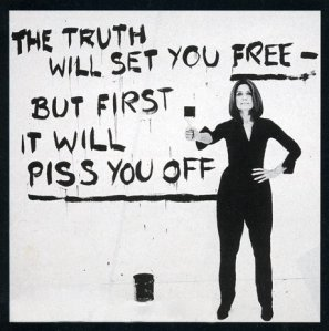 The TRUTH Will Set You Free - but first it will Piss You Off
