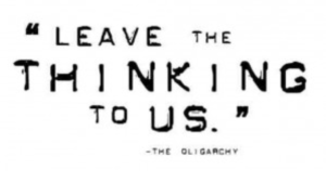 1LeaveTheThinkingToUs_Oligarchs