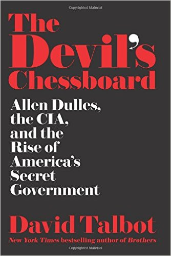The Devil's Chessboard: Allen Dulles, the CIA, and the Rise of America's Secret Government by David Talbot