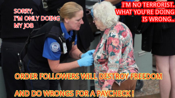 Order followers will do wrongs and destroy freedom for a paycheck.