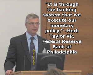 """It is through the banking system that we execute our monetary policy."" -Herb Taylor VP, Federal Reserve Bank of Philadelphia"