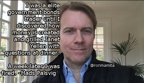 I was a elite government bonds trader until I discovered how money is created and grilled Janet Yellen with questions at dinner. A week later I was fired. -Mads Palsvig