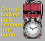 Central Bankers' Time Bomb is ticking...